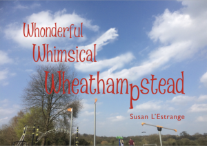 Whonderful Whimsical Wheathampstead Susan L'Estrange